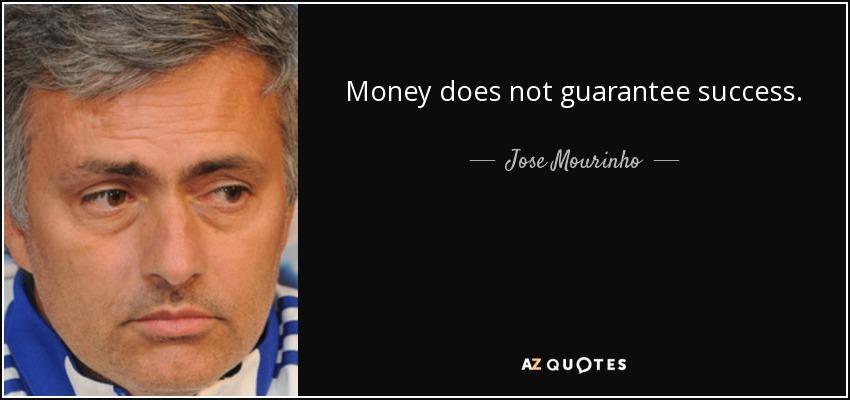 Money does not guarantee success. - Jose Mourinho
