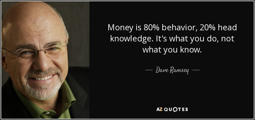 Dave Ramsey Quote Money Is 80 Behavior 20 Head Knowledge Its