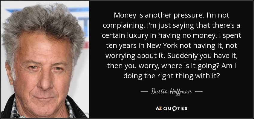 Dustin Hoffman Quote Money Is Another Pressure Im Not Complaining