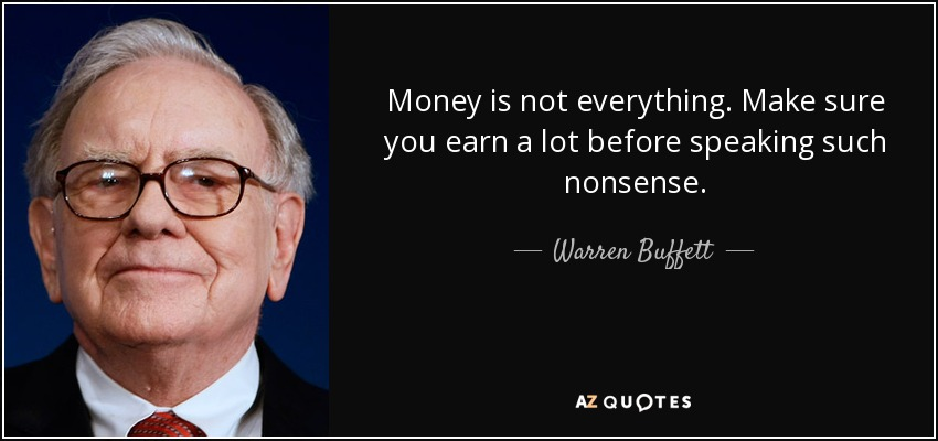 Warren Buffett quote: Money is not everything. Make sure you ...