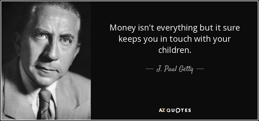 J Paul Getty Quote Money Isnt Everything But It Sure Keeps You In