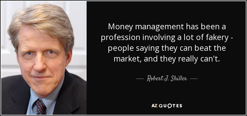Money management has been a profession involving a lot of fakery - people saying they can beat the market, and they really can't. - Robert J. Shiller