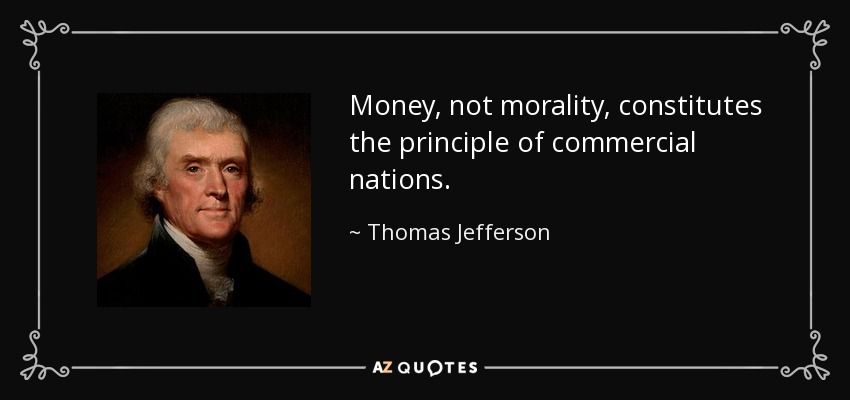 Money, not morality, constitutes the principle of commercial nations. - Thomas Jefferson