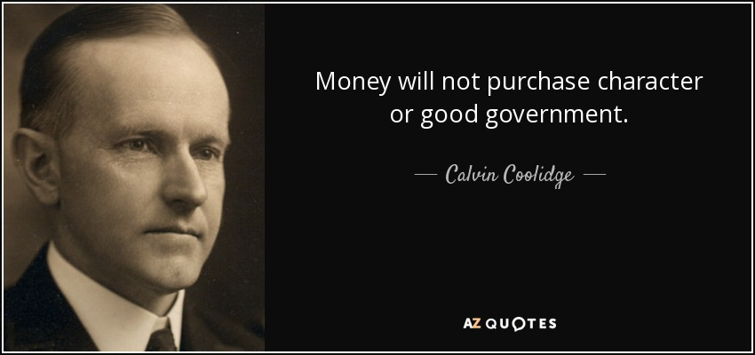 Money will not purchase character or good government. - Calvin Coolidge