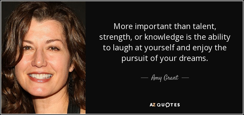 Amy Grant quote: More important than talent, strength, or