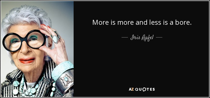 iris apfel quote more is more and less is a bore. Black Bedroom Furniture Sets. Home Design Ideas