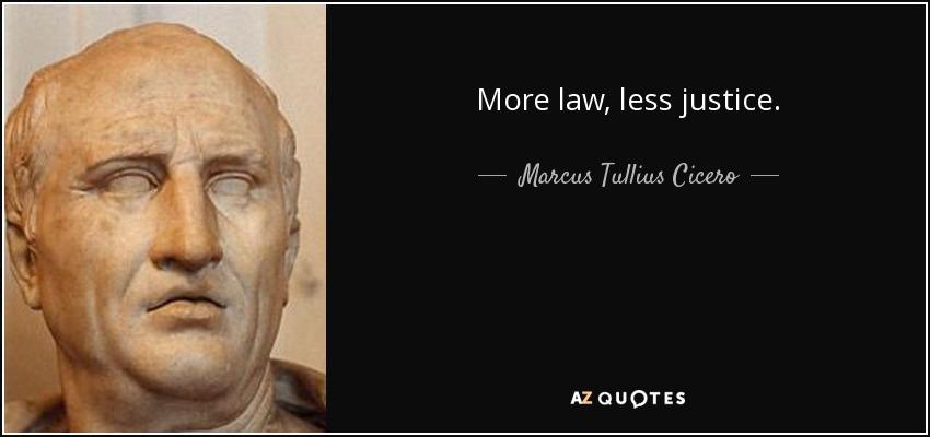 More law, less justice. - Marcus Tullius Cicero