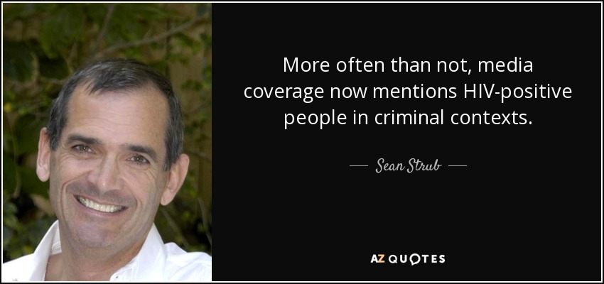 More often than not, media coverage now mentions HIV-positive people in criminal contexts. - Sean Strub