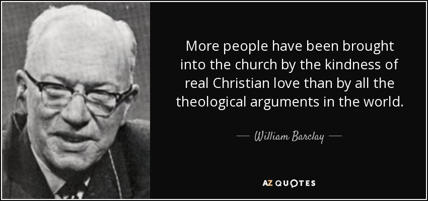 William Barclay Quote More People Have Been Brought Into The Church
