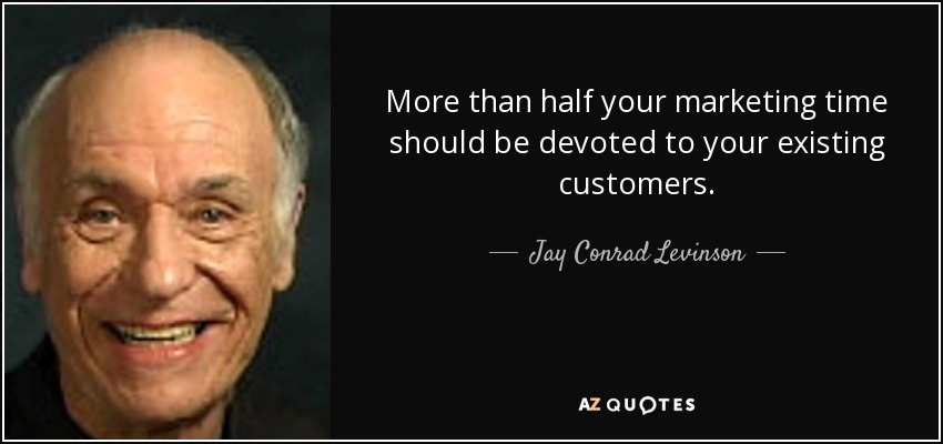 More than half your marketing time should be devoted to your existing customers. - Jay Conrad Levinson