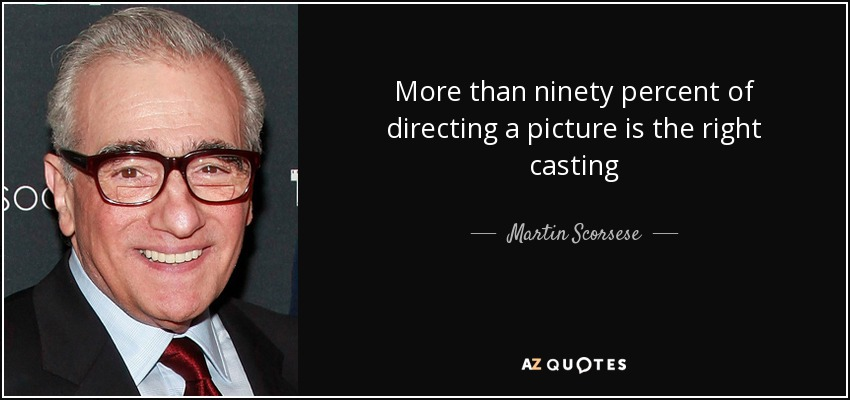 More than ninety percent of directing a picture is the right casting - Martin Scorsese
