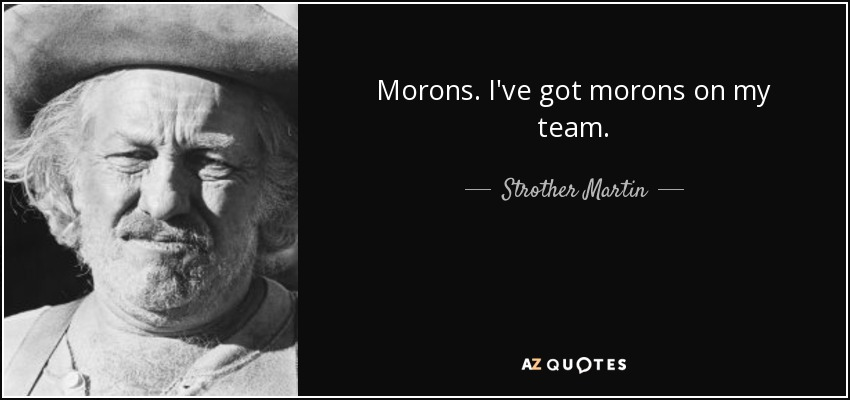 Image result for team of morons