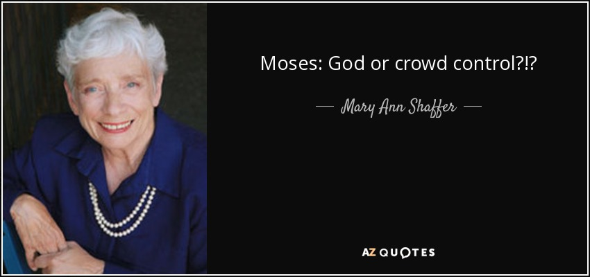 Moses: God or crowd control?!? - Mary Ann Shaffer