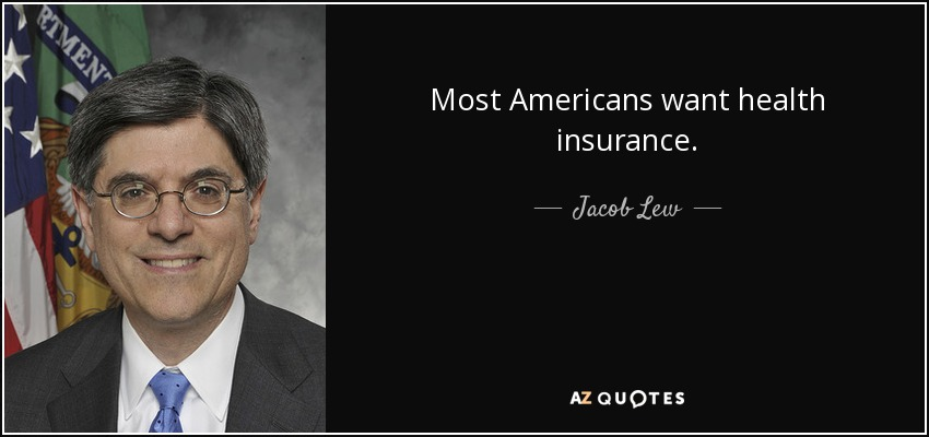 Most Americans want health insurance. - Jacob Lew