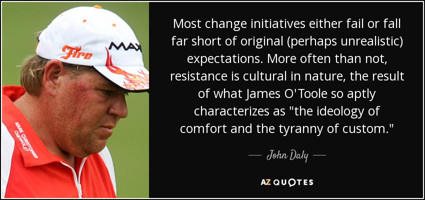 Most change initiatives either fail or fall far short of original (perhaps unrealistic) expectations. More often than not, resistance is cultural in nature, the result of what James O'Toole so aptly characterizes as