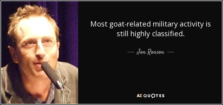 Most goat-related military activity is still highly classified. - Jon Ronson