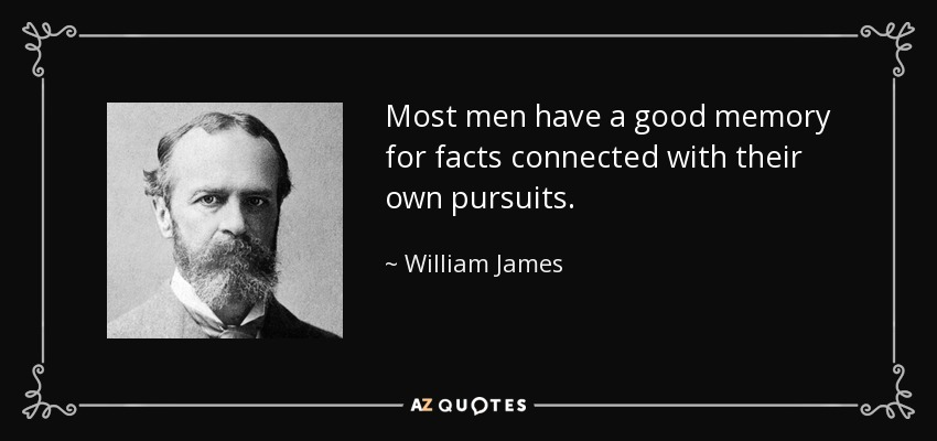 Most men have a good memory for facts connected with their own pursuits. - William James