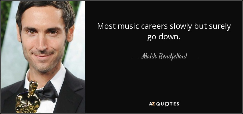Most music careers slowly but surely go down. - Malik Bendjelloul