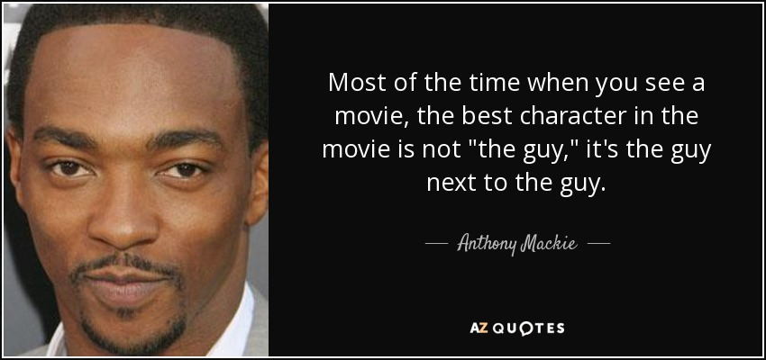 Most of the time when you see a movie, the best character in the movie is not