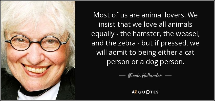 Nicole Hollander Quote Most Of Us Are Animal Lovers We Insist That