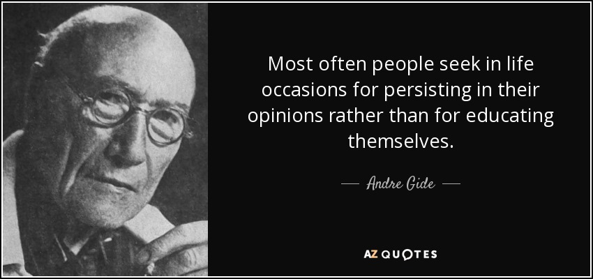 Most often people seek in life occasions for persisting in their opinions rather than for educating themselves. - Andre Gide
