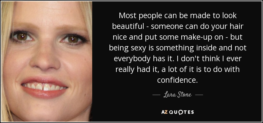Lara Stone quote: Most people can be made to look ...