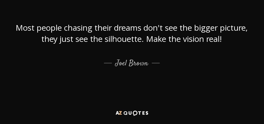 Joel Brown Quote Most People Chasing Their Dreams Dont See The