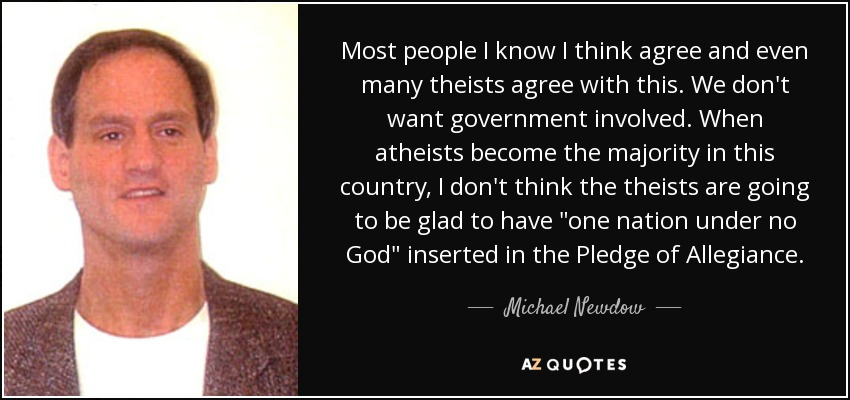 Most people I know I think agree and even many theists agree with this. We don't want government involved. When atheists become the majority in this country, I don't think the theists are going to be glad to have