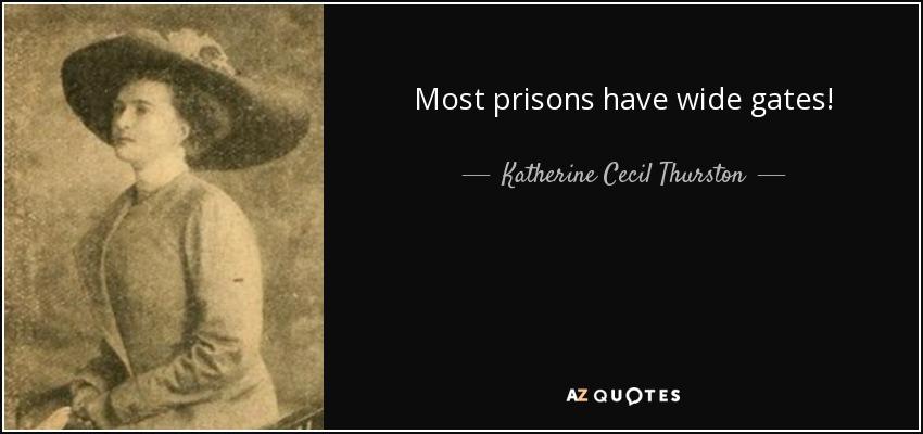 Most prisons have wide gates! - Katherine Cecil Thurston