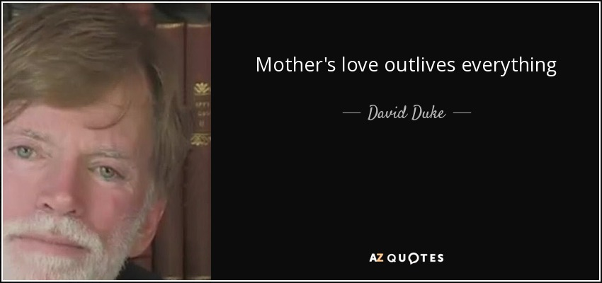 Mother's love outlives everything - David Duke