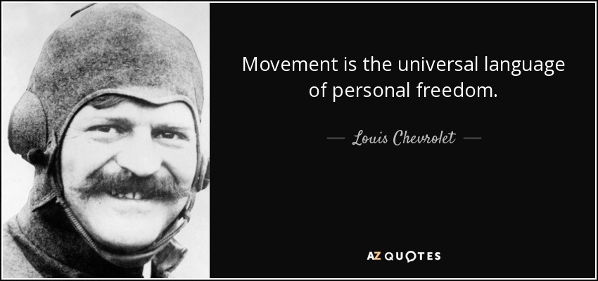 Movement is the universal language of personal freedom. - Louis Chevrolet