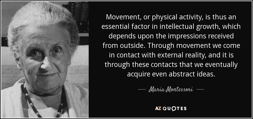 Movement Quotes Best Maria Montessori Quote Movement Or Physical Activity Is Thus An