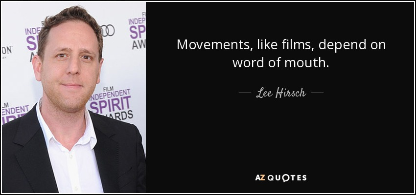 Movements, like films, depend on word of mouth. - Lee Hirsch