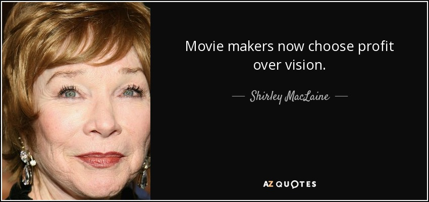 Movie makers now choose profit over vision. - Shirley MacLaine