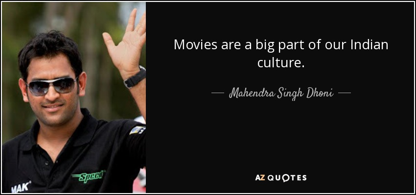 Movies are a big part of our Indian culture. - Mahendra Singh Dhoni