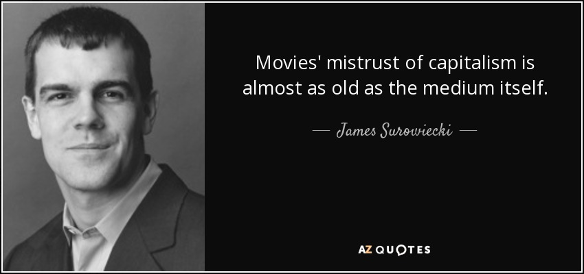 Movies' mistrust of capitalism is almost as old as the medium itself. - James Surowiecki