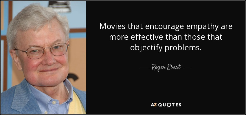 Movies that encourage empathy are more effective than those that objectify problems.