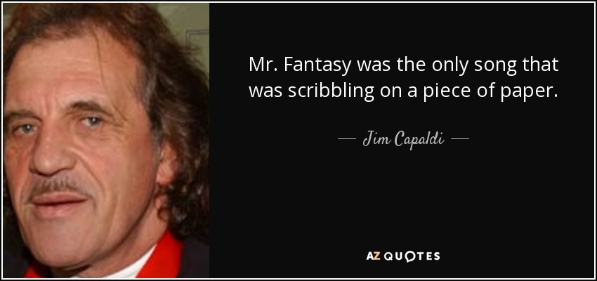 Mr. Fantasy was the only song that was scribbling on a piece of paper. - Jim Capaldi