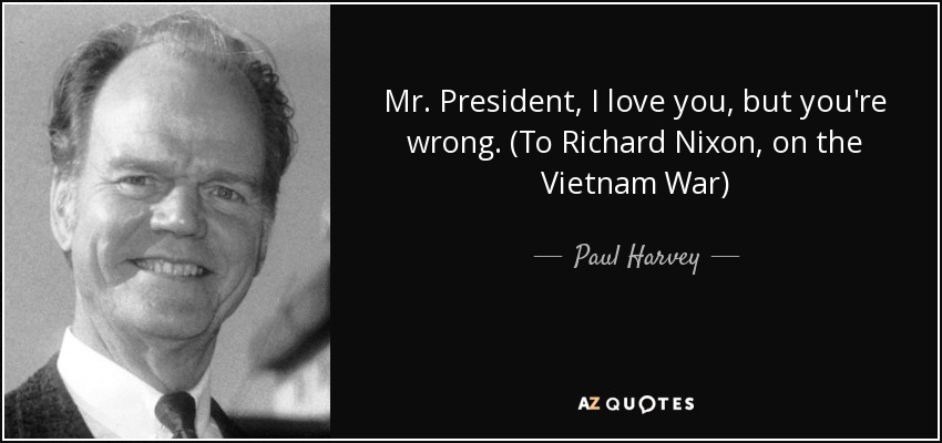 Richard Nixon Quotes Beauteous Paul Harvey Quote Mr President I Love You But You're Wrong To
