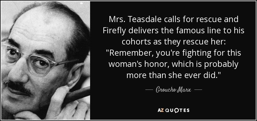 Mrs. Teasdale calls for rescue and Firefly delivers the famous line to his cohorts as they rescue her: