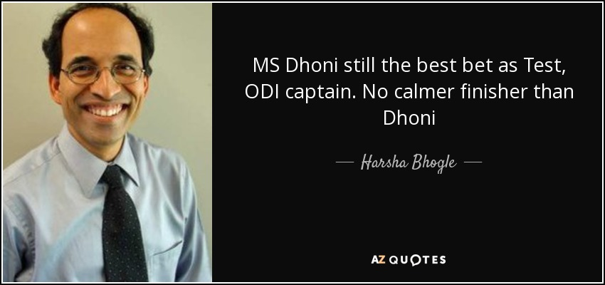 MS Dhoni still the best bet as Test, ODI captain. No calmer finisher than Dhoni - Harsha Bhogle