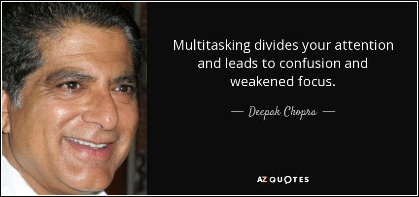 Multitasking divides your attention and leads to confusion and weakened focus. - Deepak Chopra