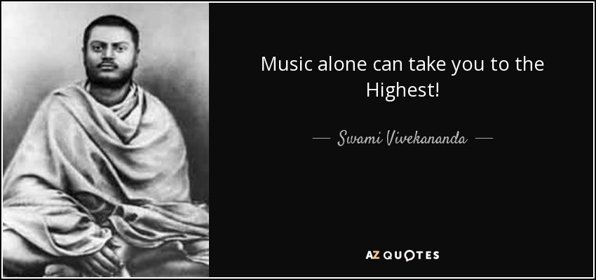 Music alone can take you to the Highest! - Swami Vivekananda