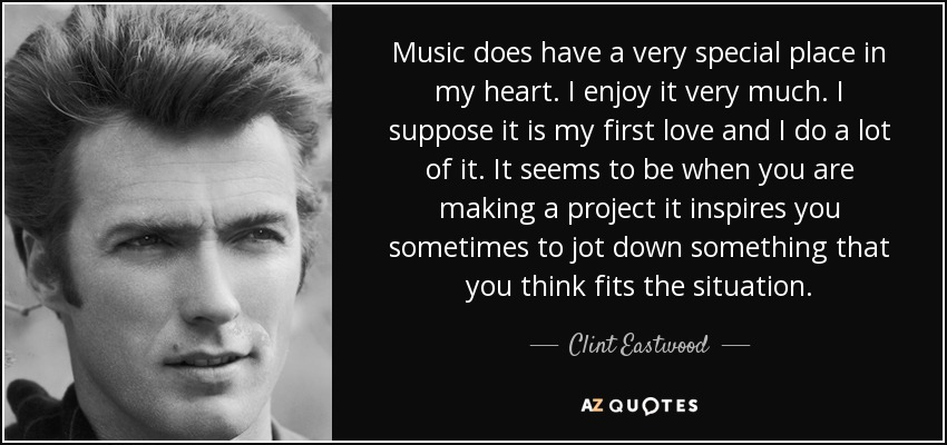 Clint Eastwood Quote Music Does Have A Very Special Place In My