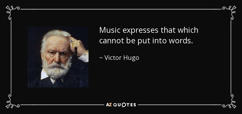Music expresses that which cannot be put into words. - Victor Hugo