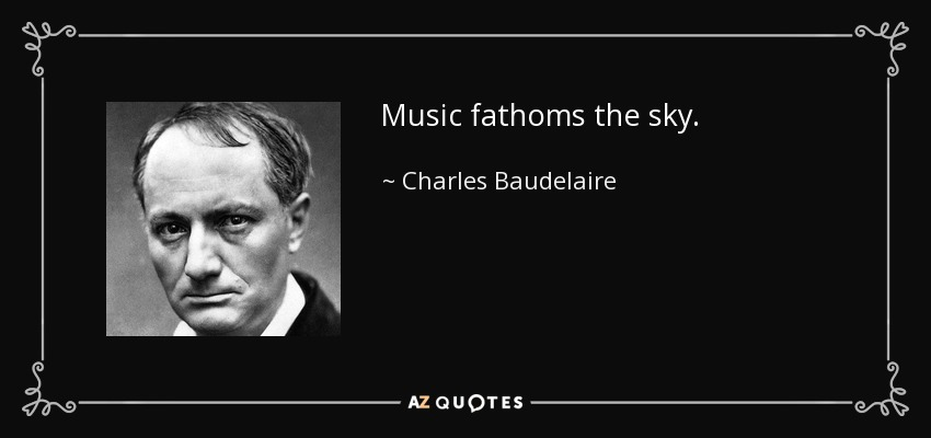 Music fathoms the sky. - Charles Baudelaire