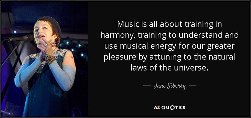 Jane Siberry Quote Music Is All About Training In Harmony Training To Understand