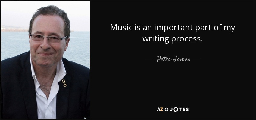 Music is an important part of my writing process. - Peter James