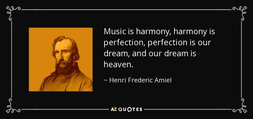 Music is harmony, harmony is perfection, perfection is our dream, and our dream is heaven. - Henri Frederic Amiel