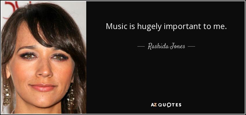Music is hugely important to me. - Rashida Jones